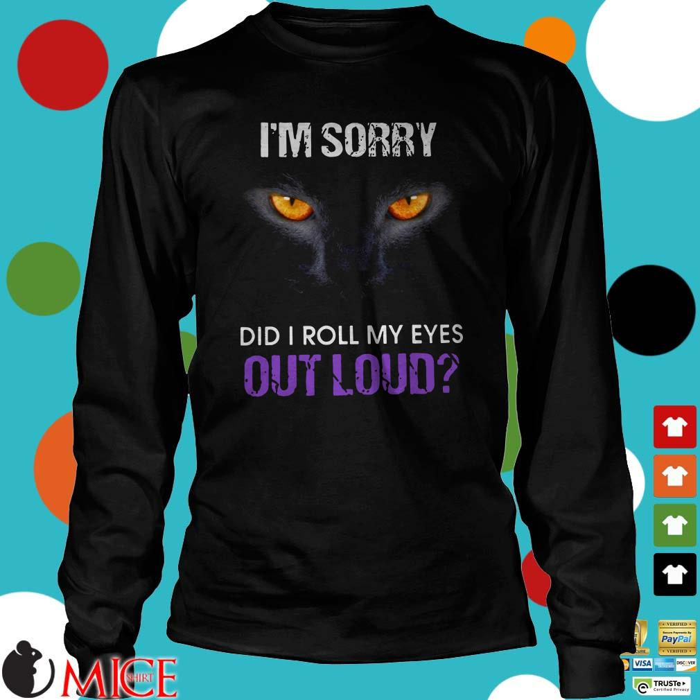 Nice Black Cat Im sorry did I roll my eyes out loud shirt