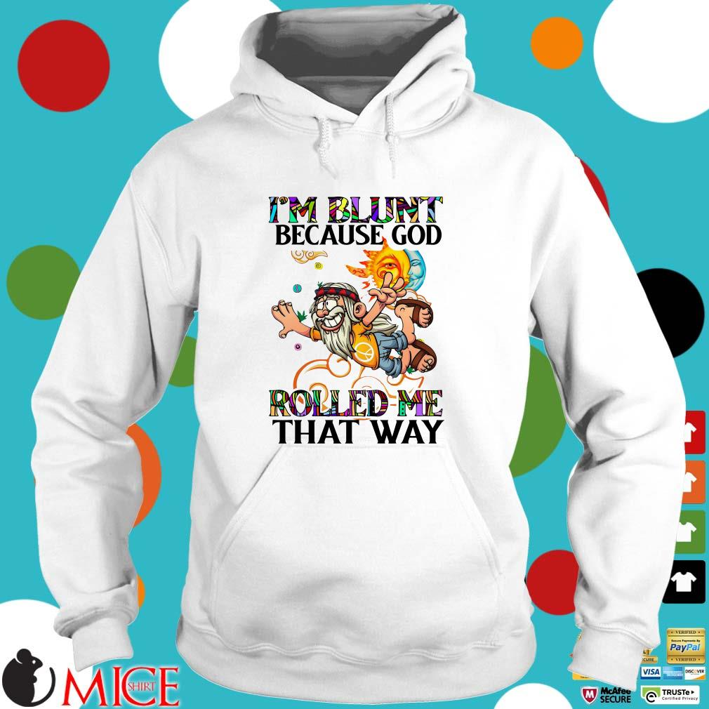 Man Hippie I'm Blunt Because God Rolled Me That Way Shirt