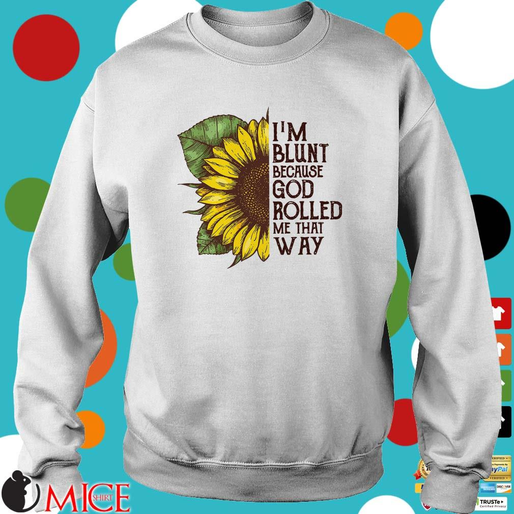 Sunflower I'm blunt because god rolled me that way 2019 Shirt