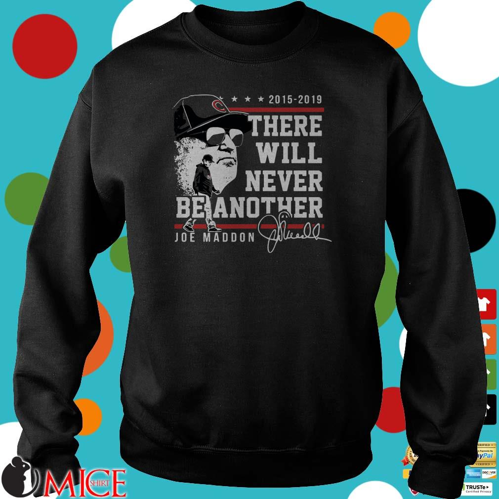 There will never Beanother Joe Maddon 2015 2019 Signature shirt