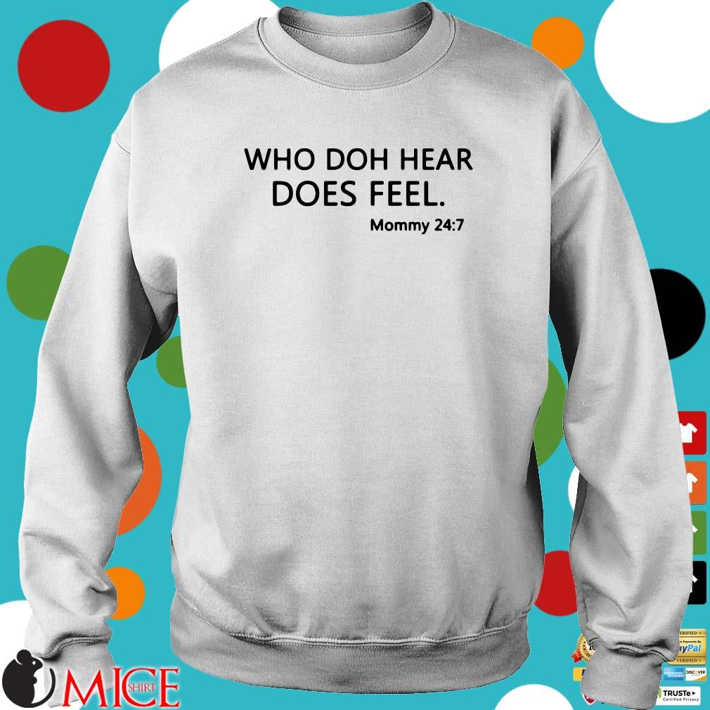 Who Doh Hear Does Feel Mommy 24:7 Shirt