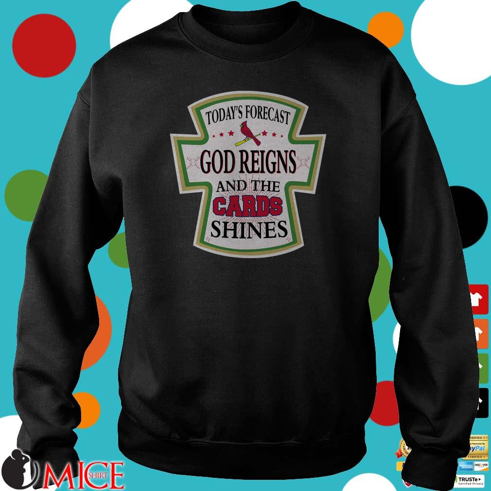 Today forecast God reigns and the Cards shines shirt