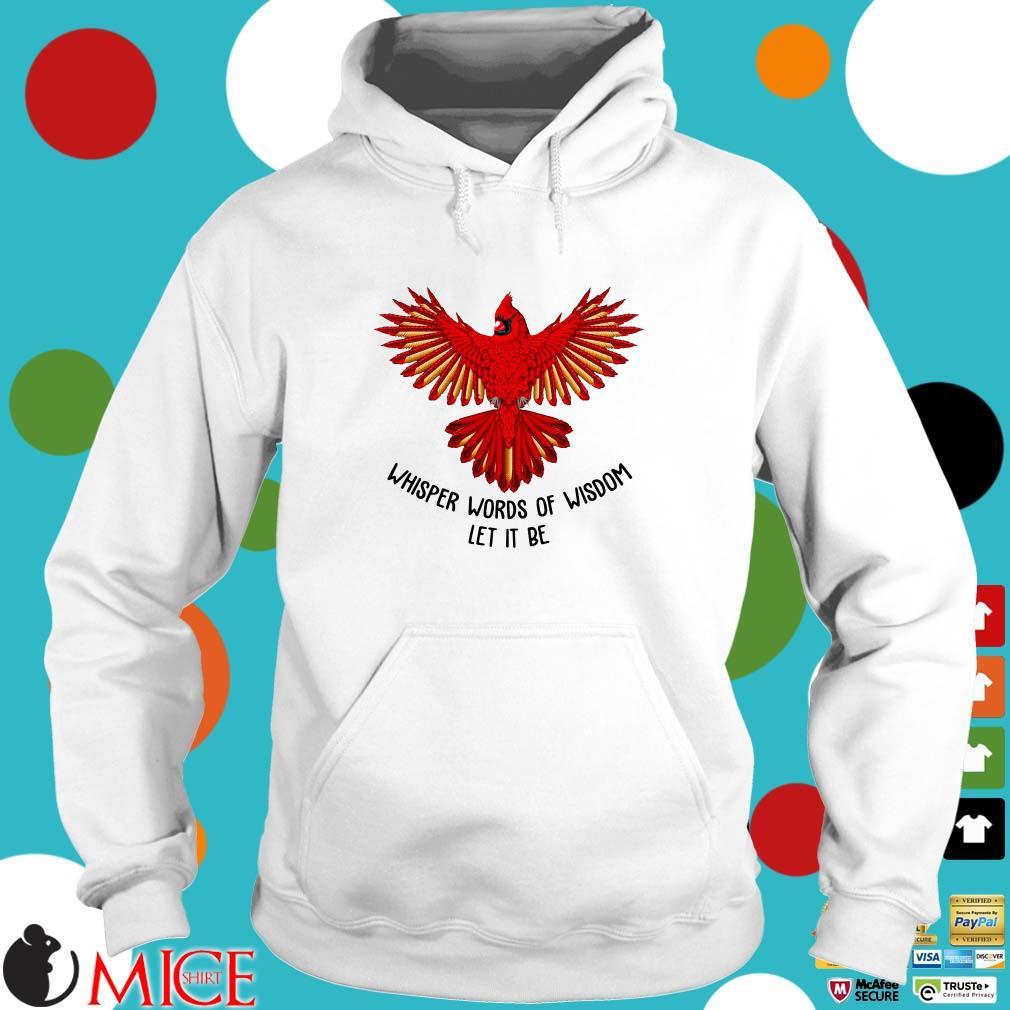 vCardinal Bird Whisper Words Of Wisdom Let It Be Shirt