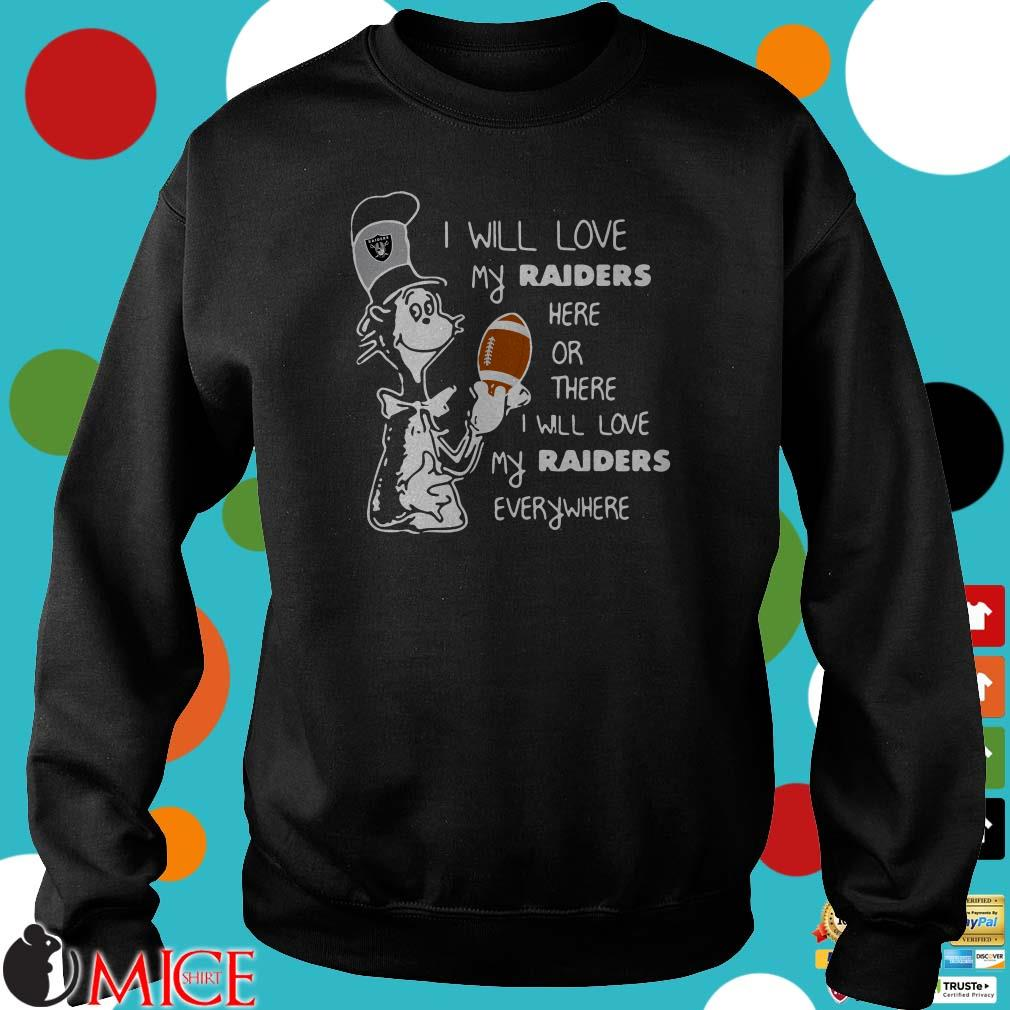 Dr Seuss I will love my Oakland Raiders here or there everywhere Shirt
