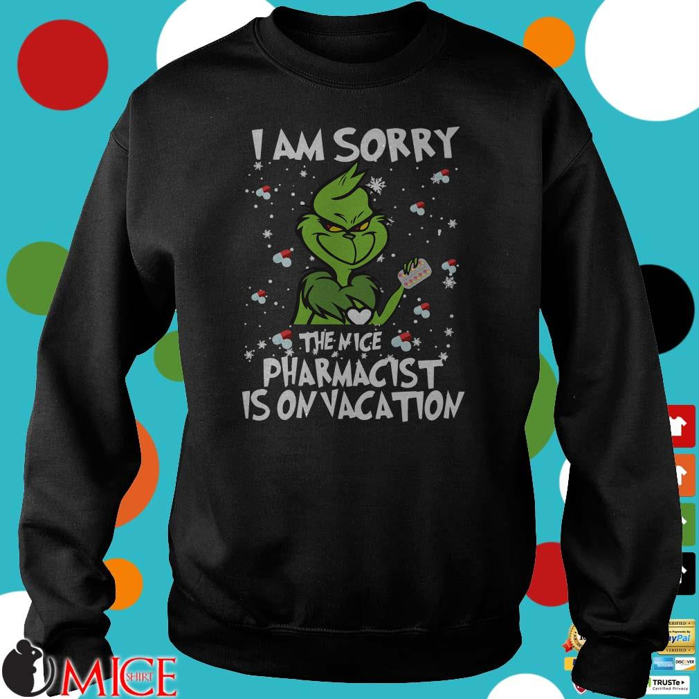 Grinch I am sorry the nice pharmacist is on vacation Shirt