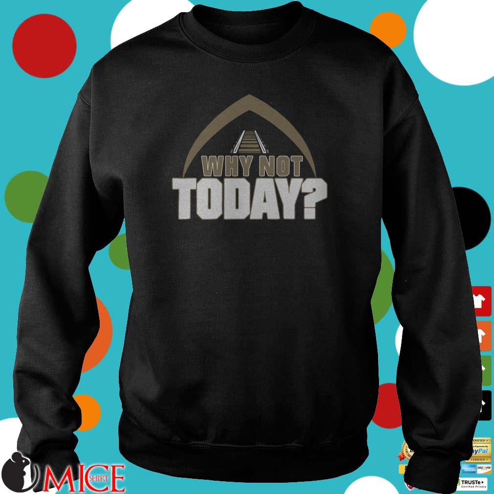 Why Not Today Shirt