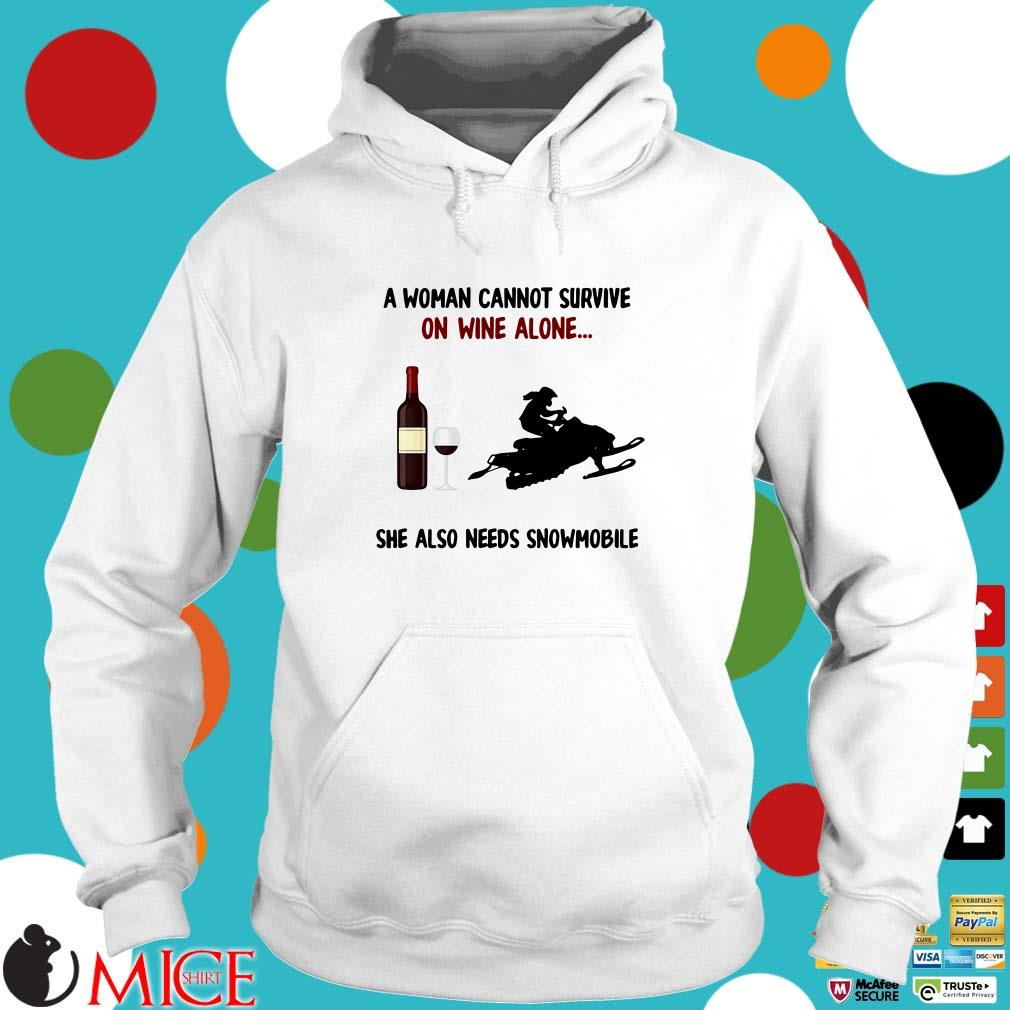 A Woman Cannot Survive On Wine Alone She Also Needs Snowmobile Shirt