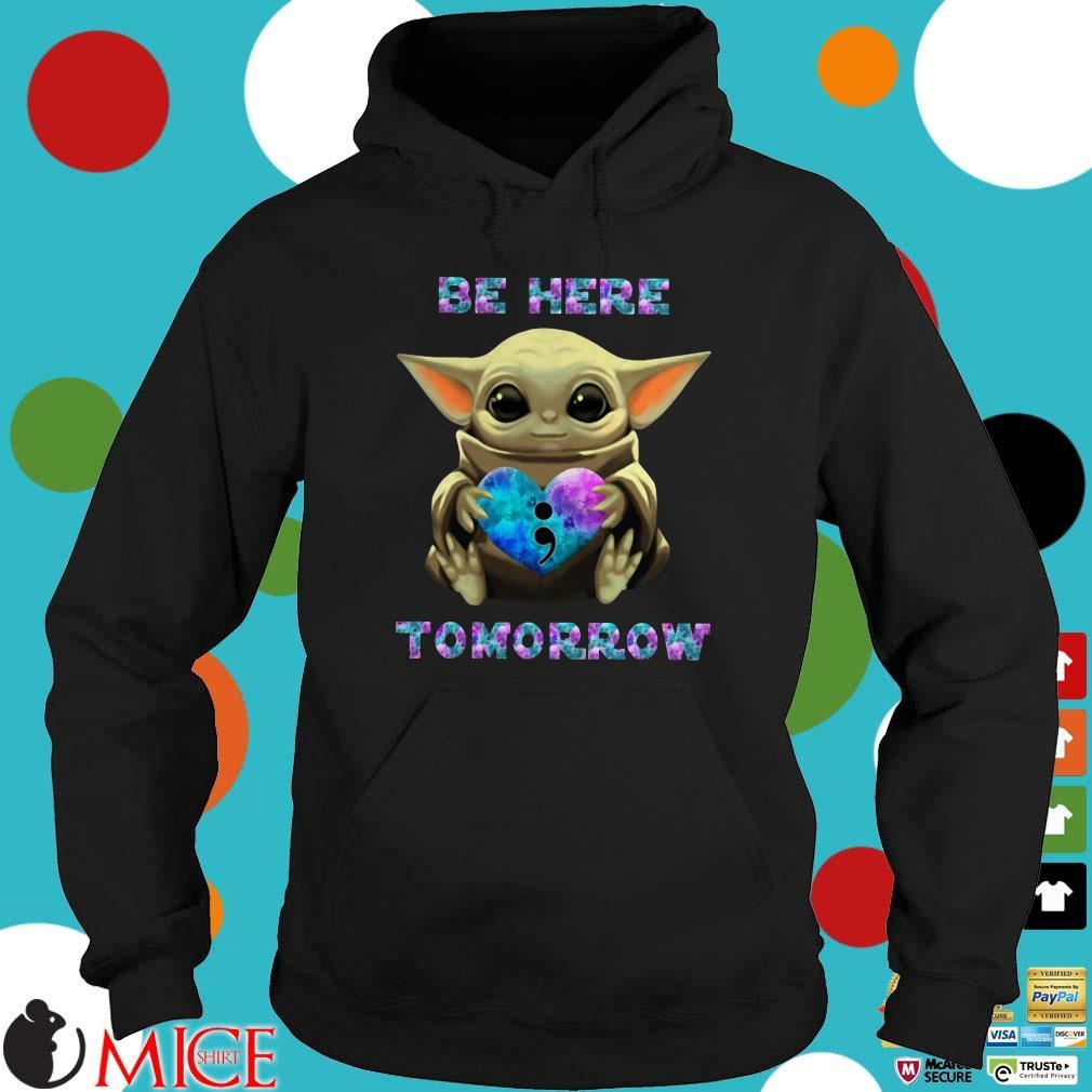 Baby Yoda Hug Suicide Awareness Be Here Tomorrow Shirt