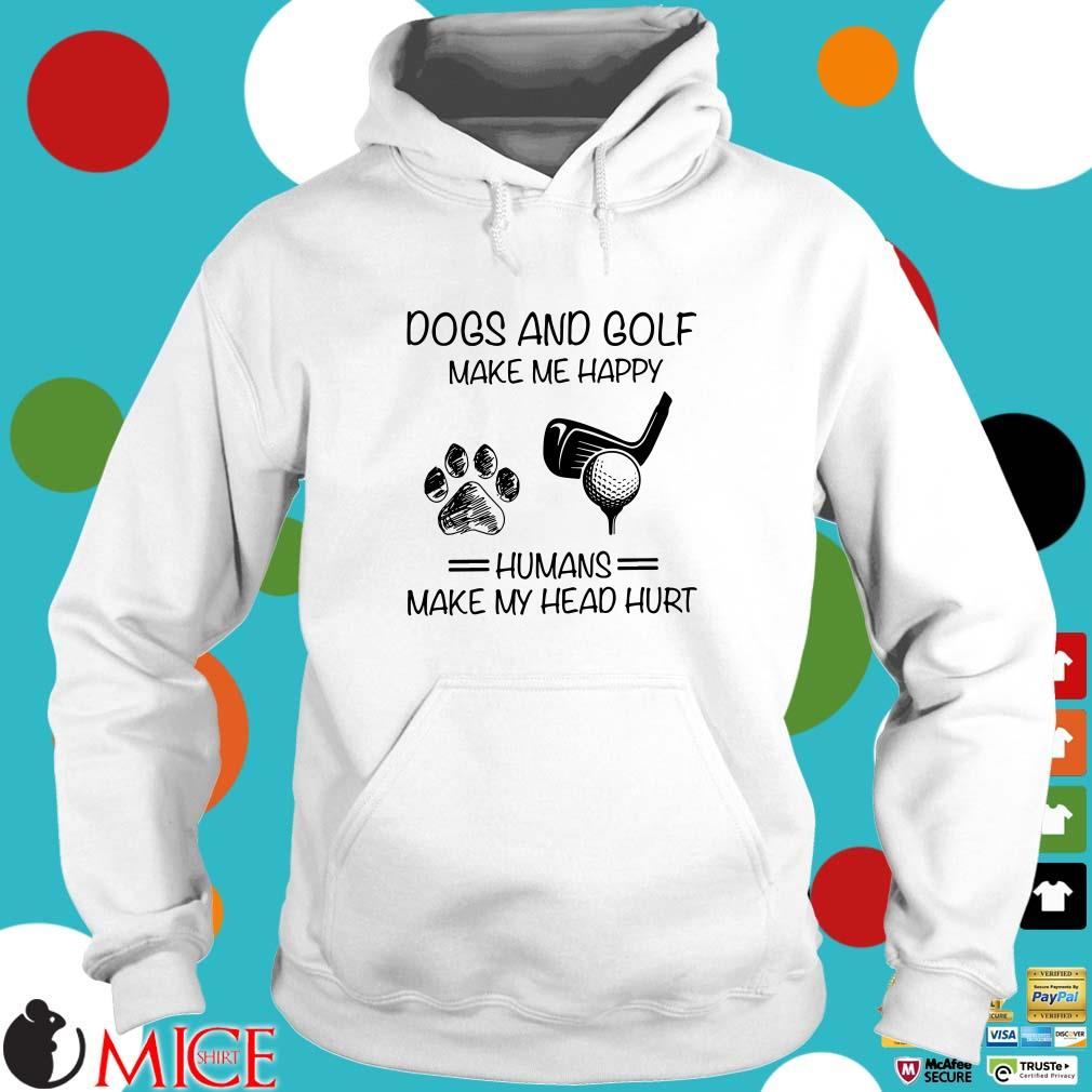 Dogs and Golf make me happy humans make my head hurt Shirt