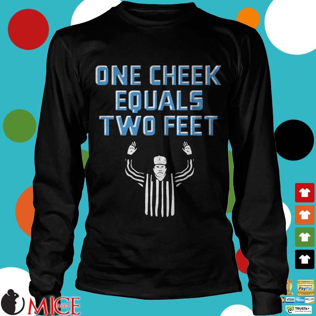 One Cheek Equals Two Feet Shirt