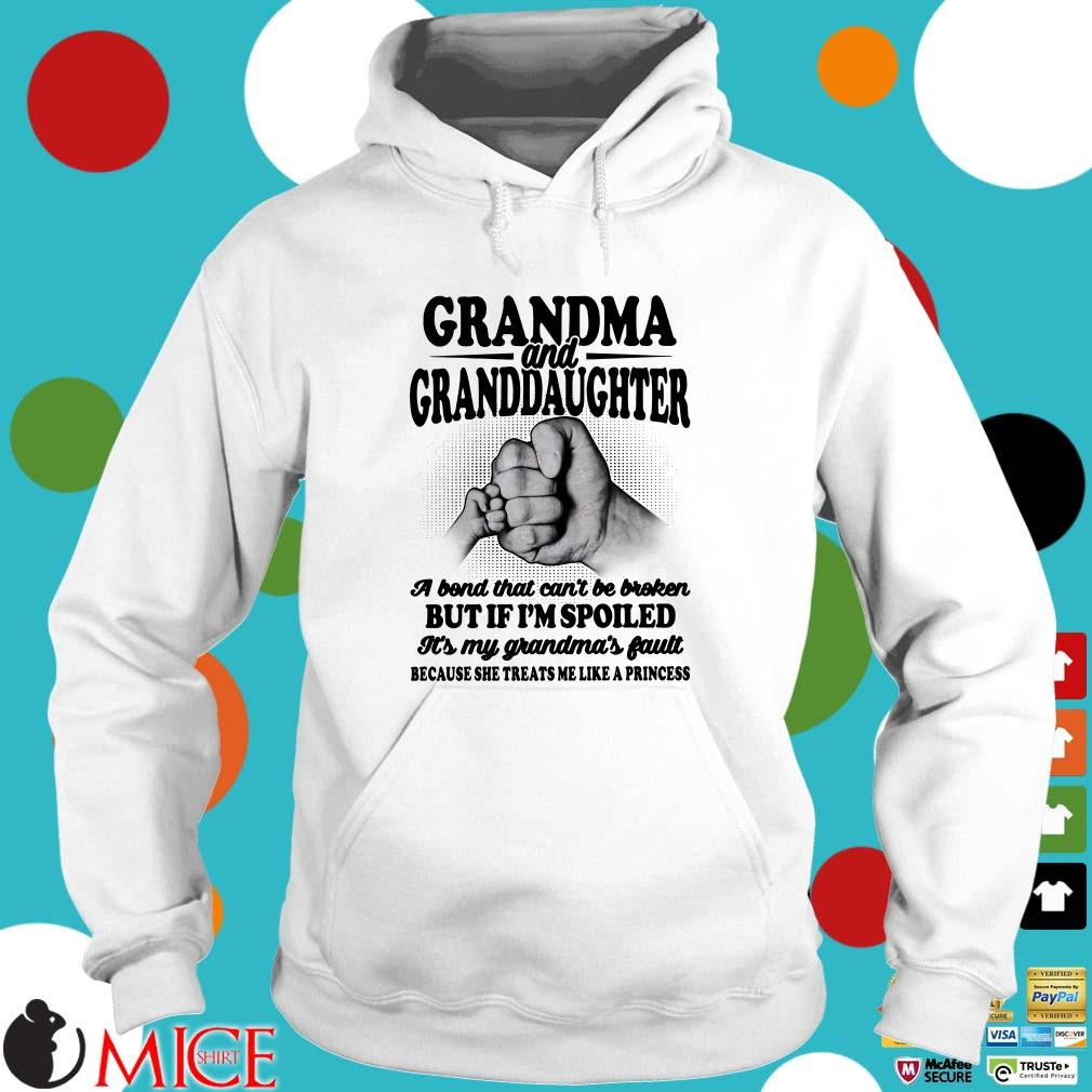 Grandma And Granddaughter A Bond That Can't Be Broken But If I'm Spoiled Shirt