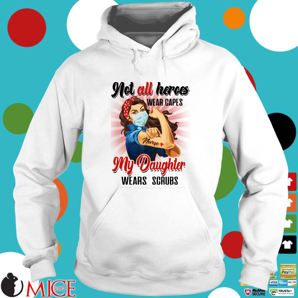 Nurses Not All Heroes Wear Capes My Daughter Wears Scrubs Shirt