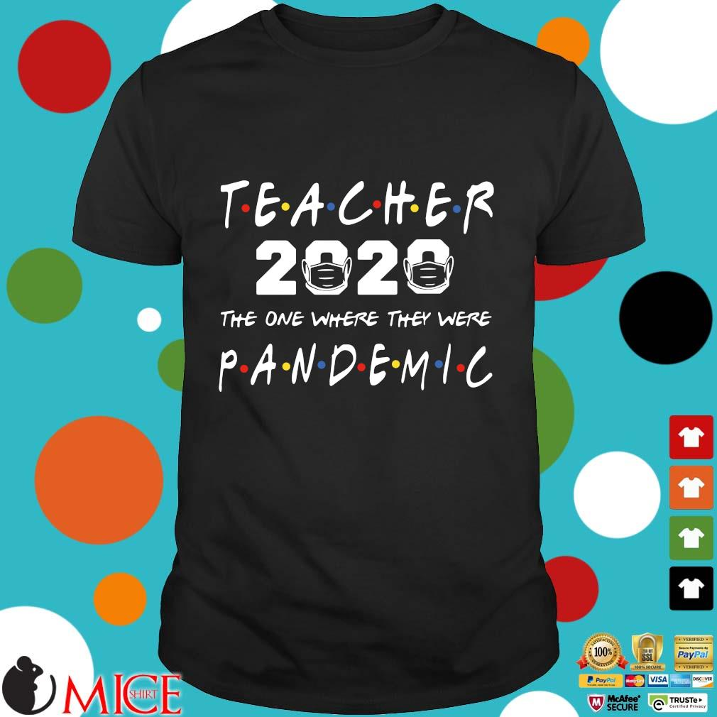 Teacher 2020 The One Where They Were Pandemic Shirt
