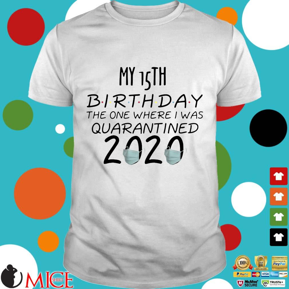 15 Birthday Quarantine Shirts The One Where I Was Quarantined 2020 Tee Shirts
