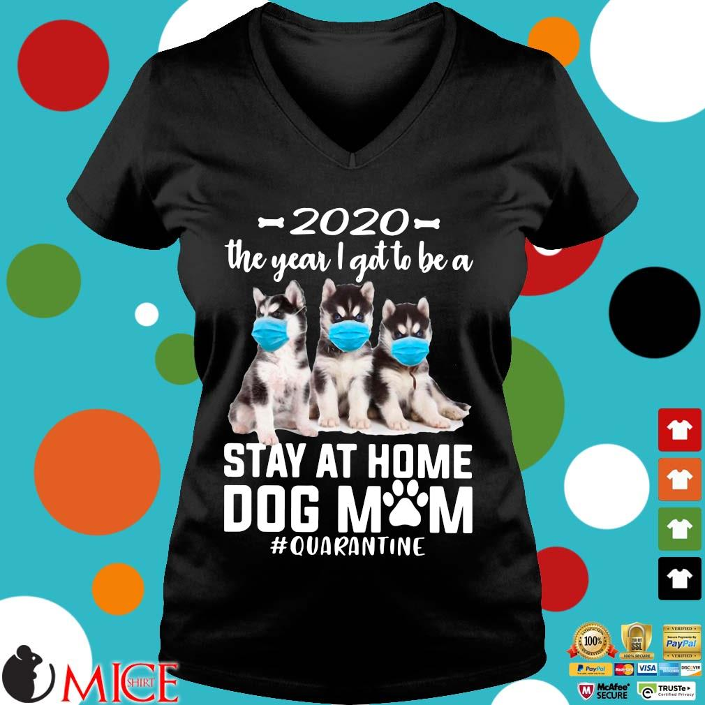 2020 The Year I Got To Be A Stay At Home Husky Sibir Dog Mom Quarantine Shirt d Ladies V-Neck