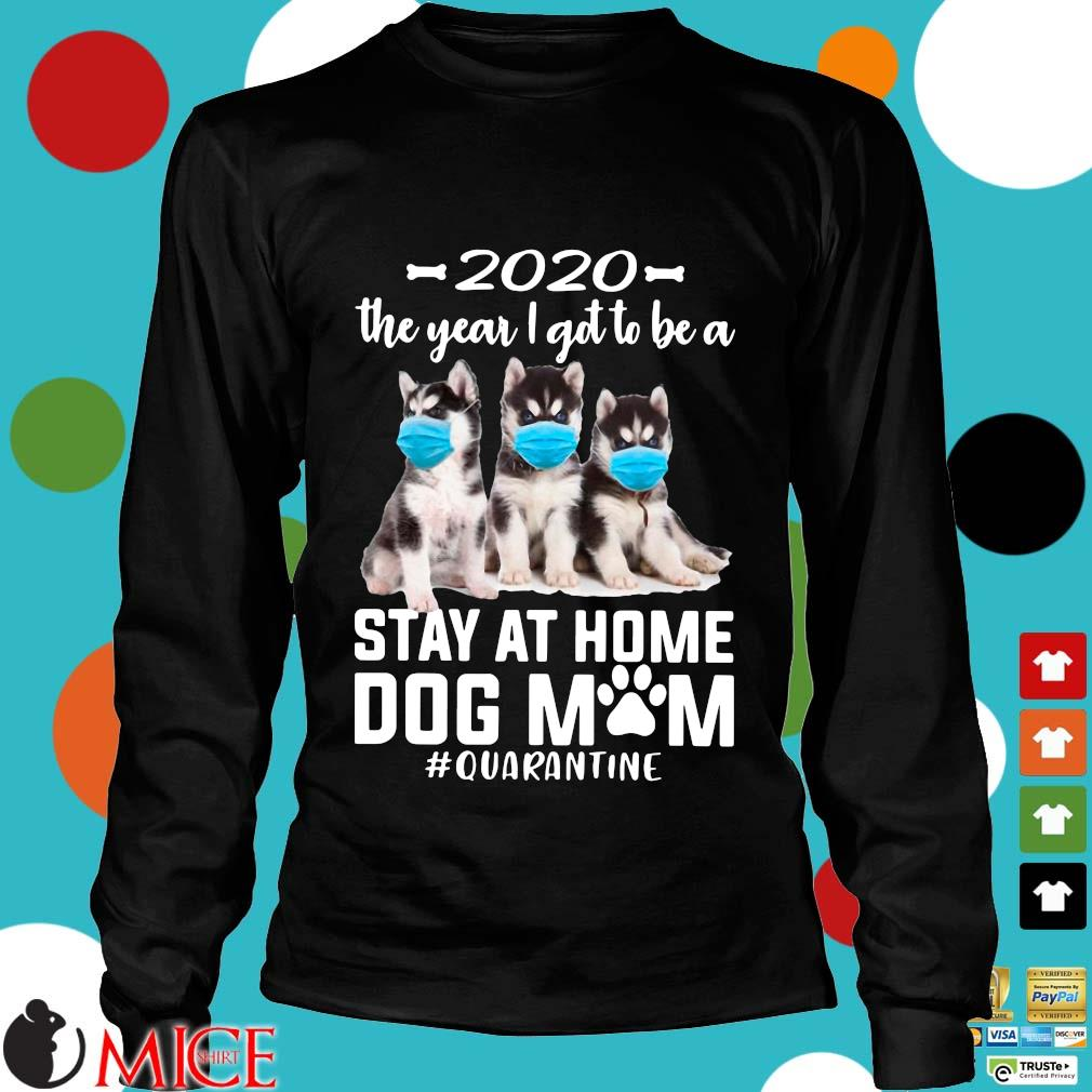 2020 The Year I Got To Be A Stay At Home Husky Sibir Dog Mom Quarantine Shirt d Longsleeve
