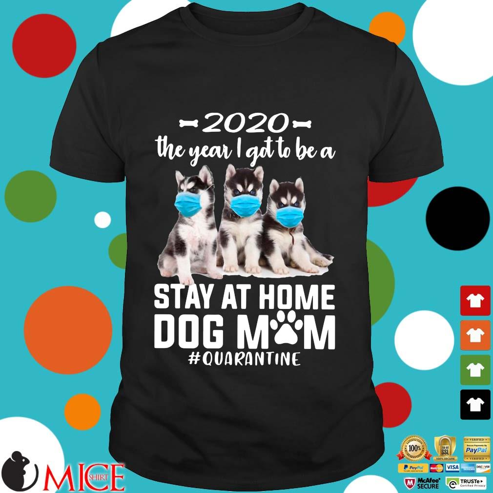 2020 The Year I Got To Be A Stay At Home Husky Sibir Dog Mom Quarantine Shirt