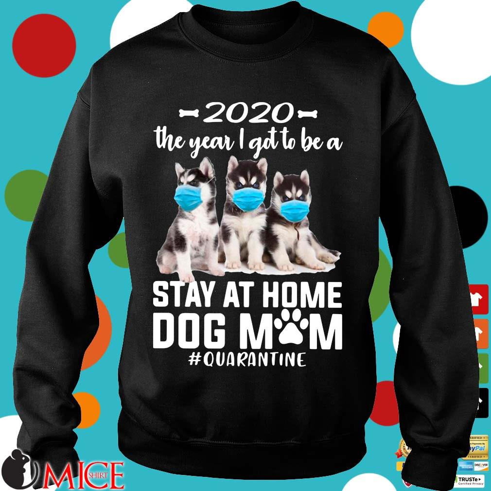 2020 The Year I Got To Be A Stay At Home Husky Sibir Dog Mom Quarantine Shirt d Sweater
