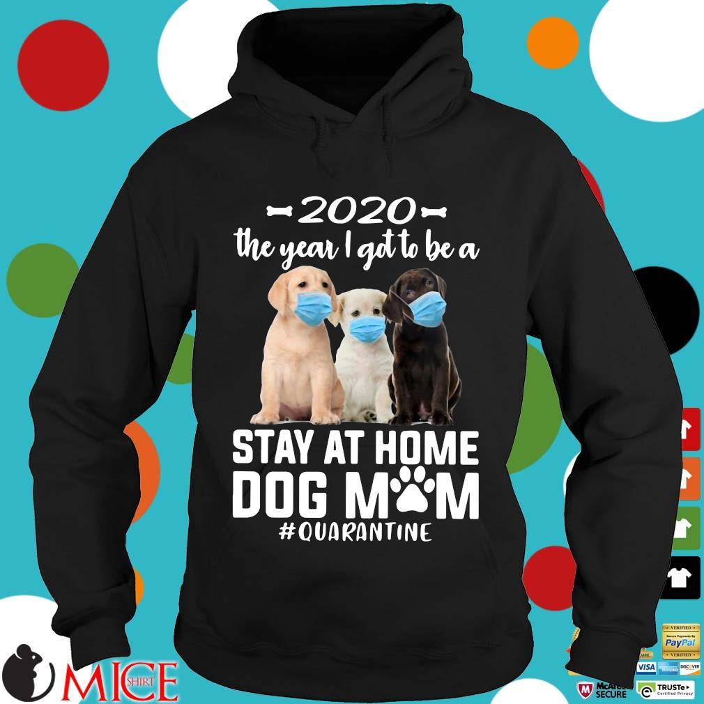 2020 The Year I Got To Be A Stay At Home Labrador Retriever Dog Mom Quarantine Shirt d Hoodie