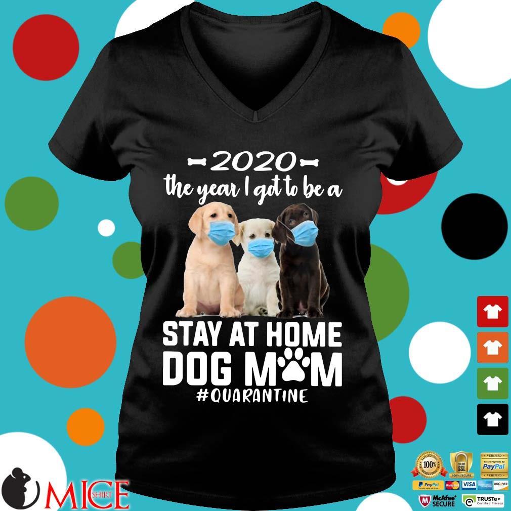 2020 The Year I Got To Be A Stay At Home Labrador Retriever Dog Mom Quarantine Shirt d Ladies V-Neck