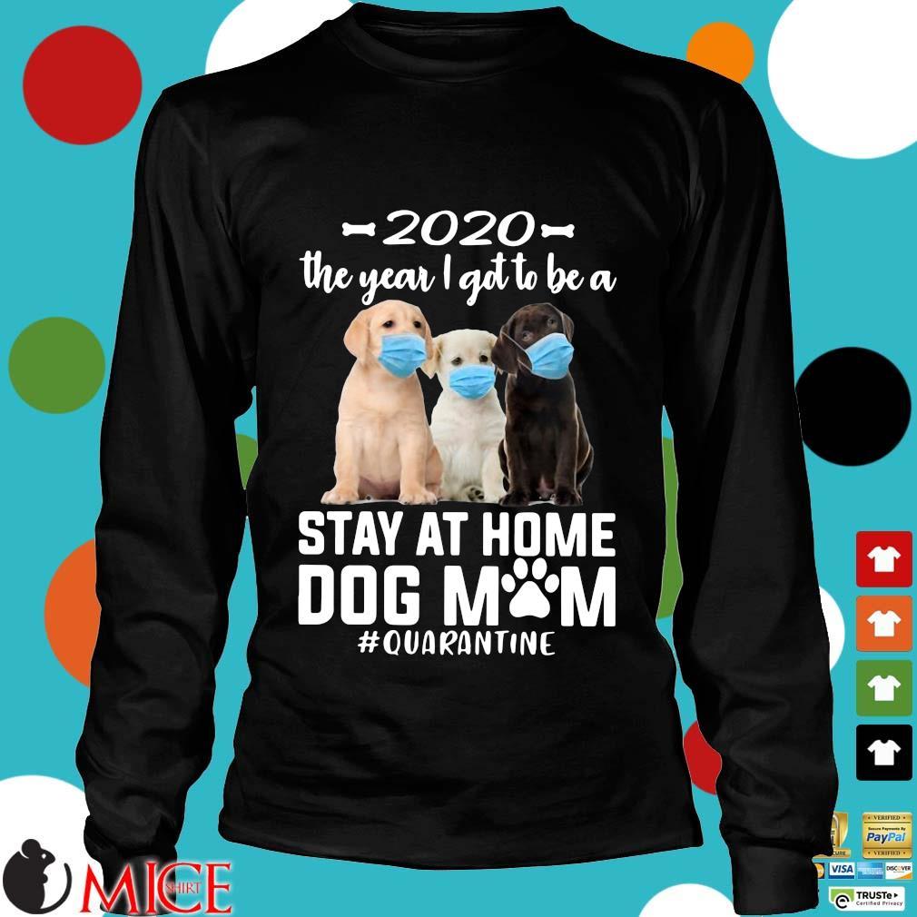 2020 The Year I Got To Be A Stay At Home Labrador Retriever Dog Mom Quarantine Shirt d Longsleeve
