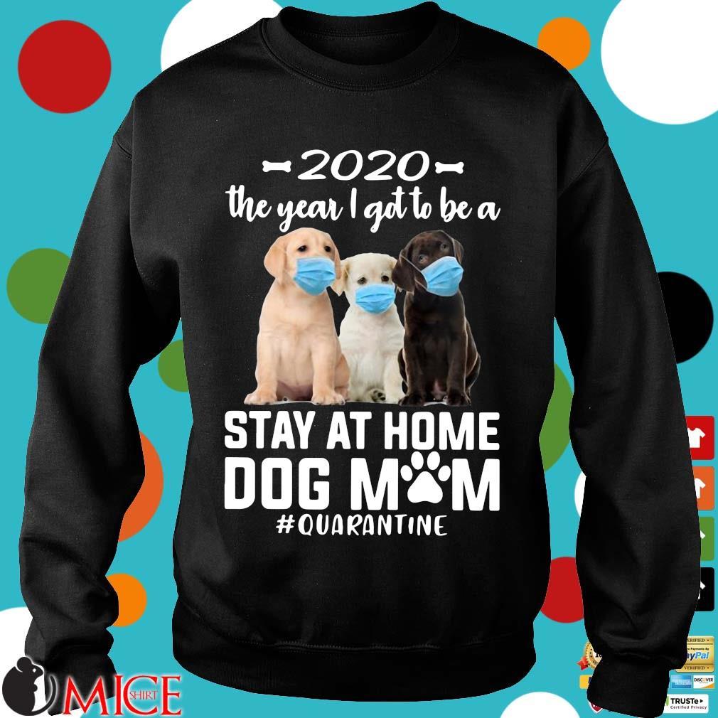 2020 The Year I Got To Be A Stay At Home Labrador Retriever Dog Mom Quarantine Shirt d Sweater