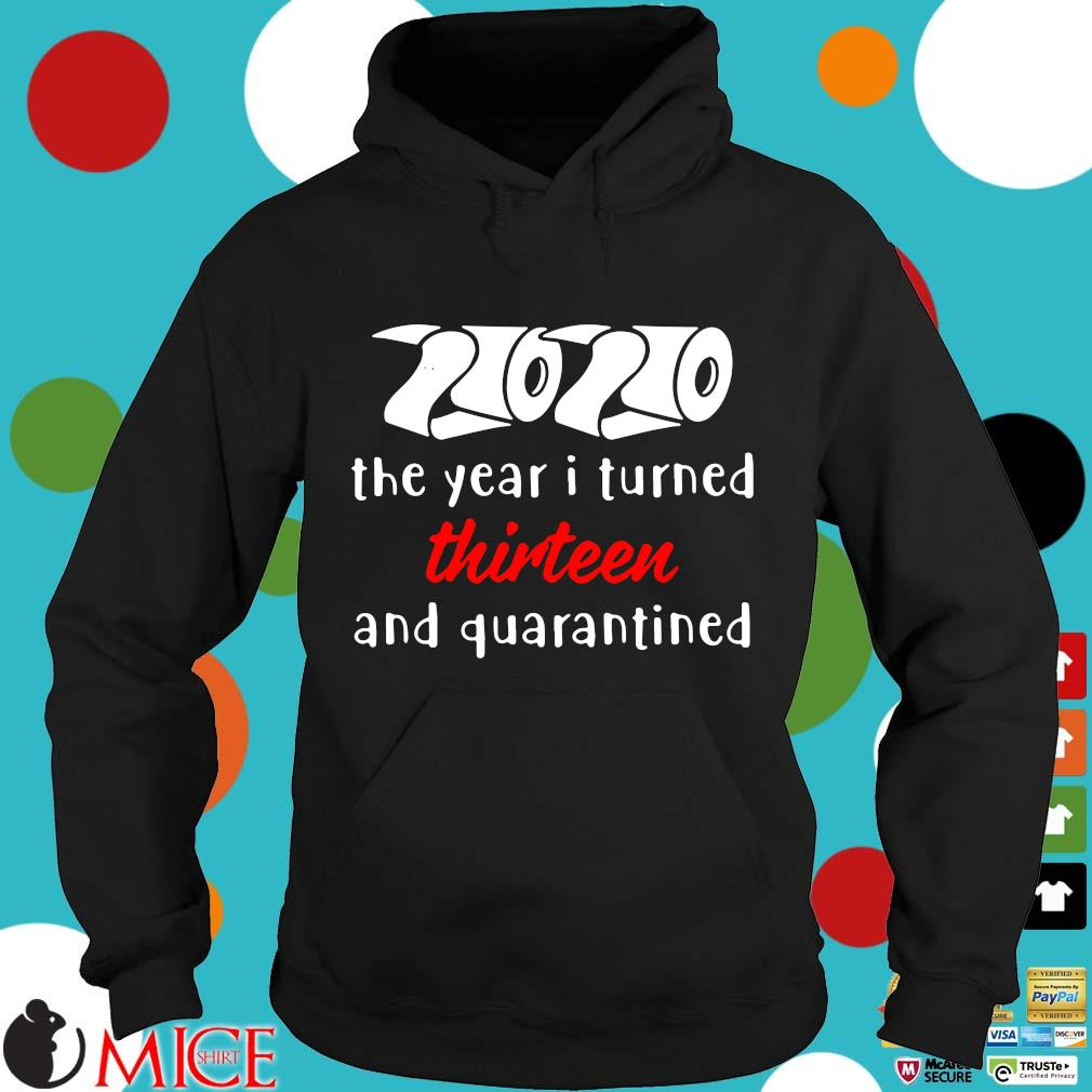 2020 The Year I Turned Thirteen And Quarantined Shirts d Hoodie