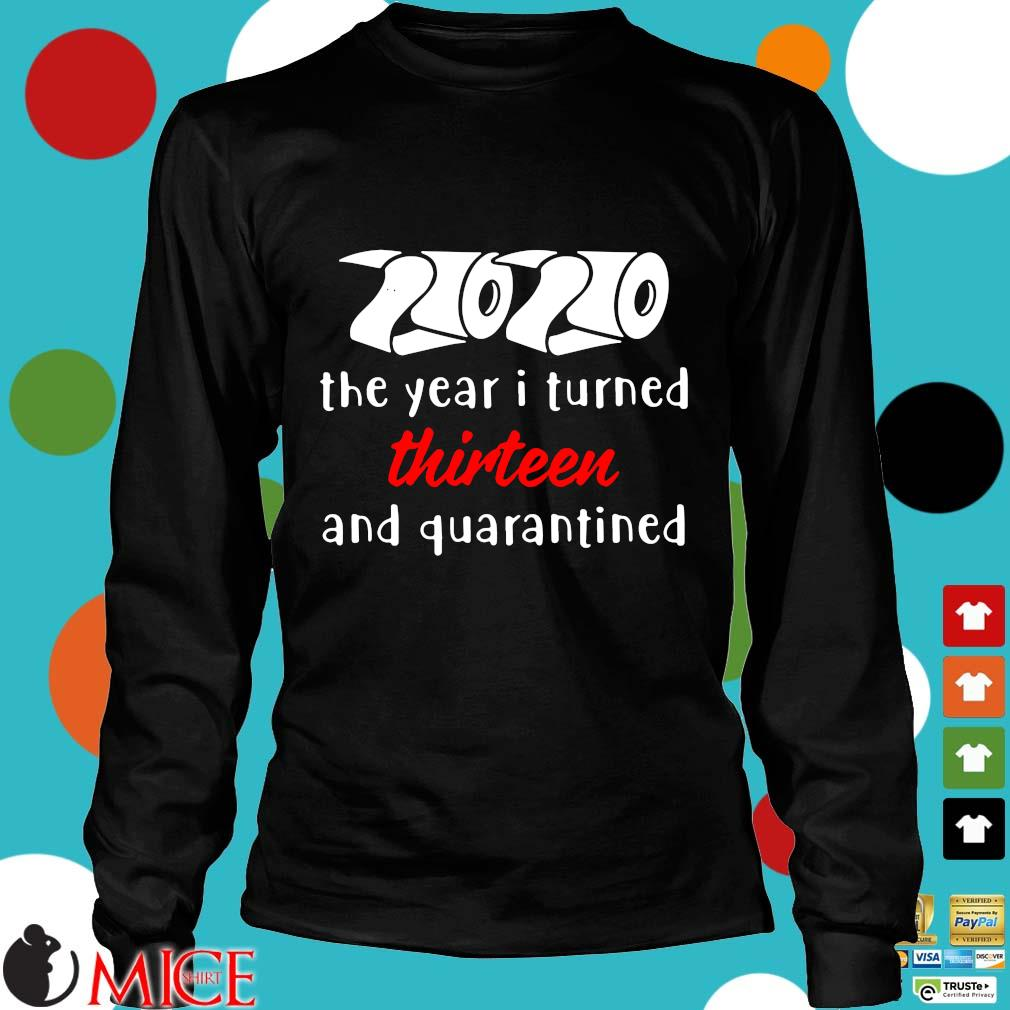 2020 The Year I Turned Thirteen And Quarantined Shirts d Longsleeve