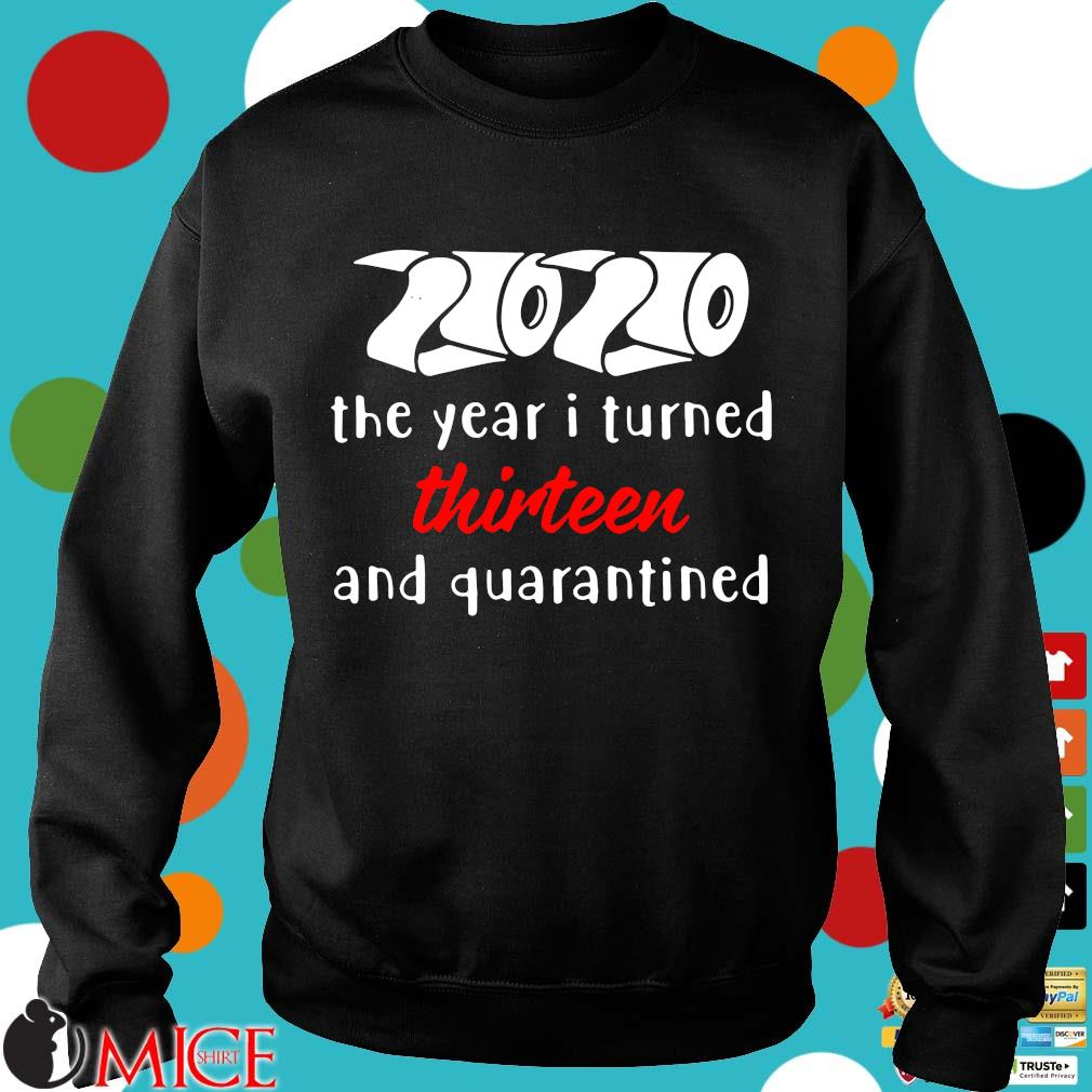 2020 The Year I Turned Thirteen And Quarantined Shirts d Sweater
