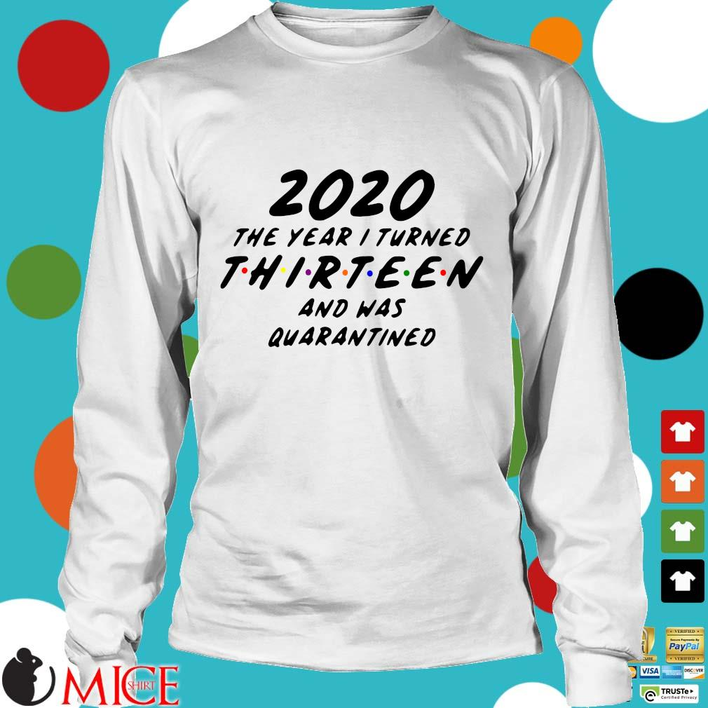 2020 The Year I Turned Thirteen And Was Quarantined Shirt t Longsleeve