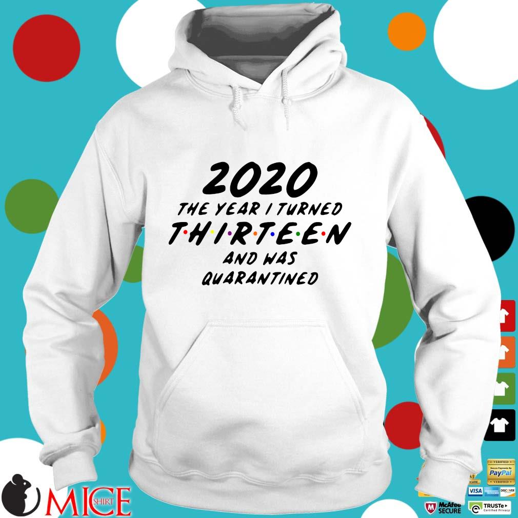 2020 The Year I Turned Thirteen And Was Quarantined Tee Shirts t Hoodie