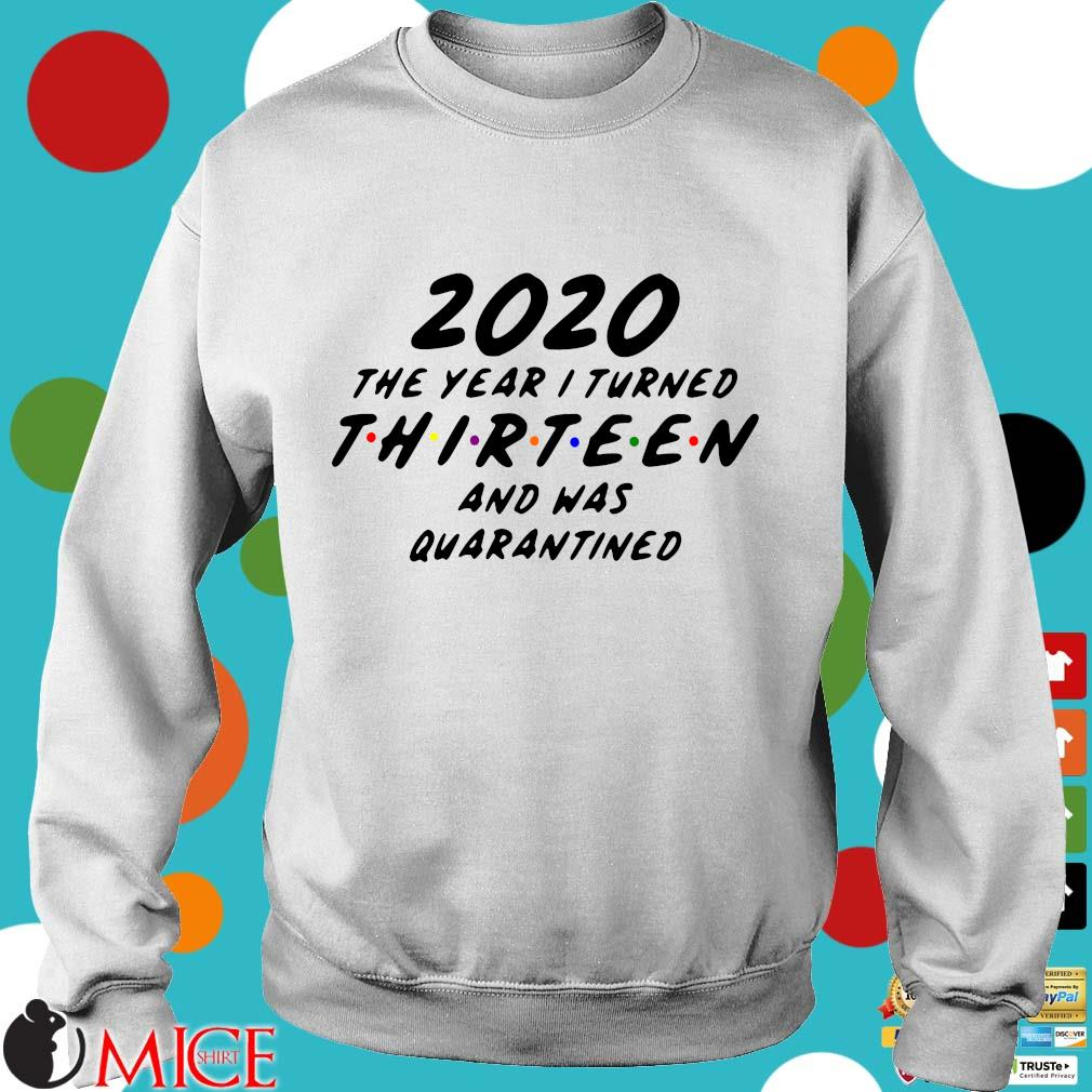 2020 The Year I Turned Thirteen And Was Quarantined Tee Shirts t Sweater