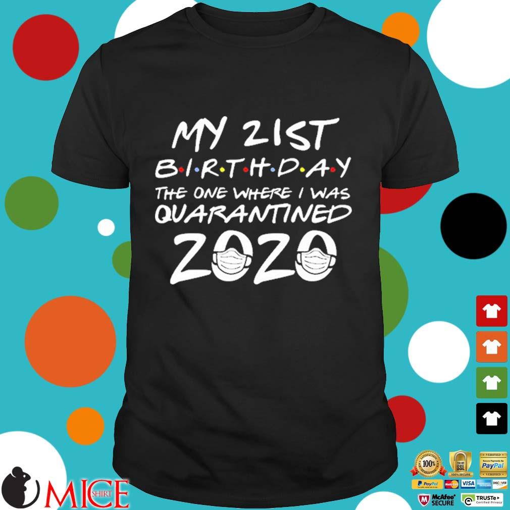 21st Birthday The One Where I Was Quarantined 2020 For T-Shirt
