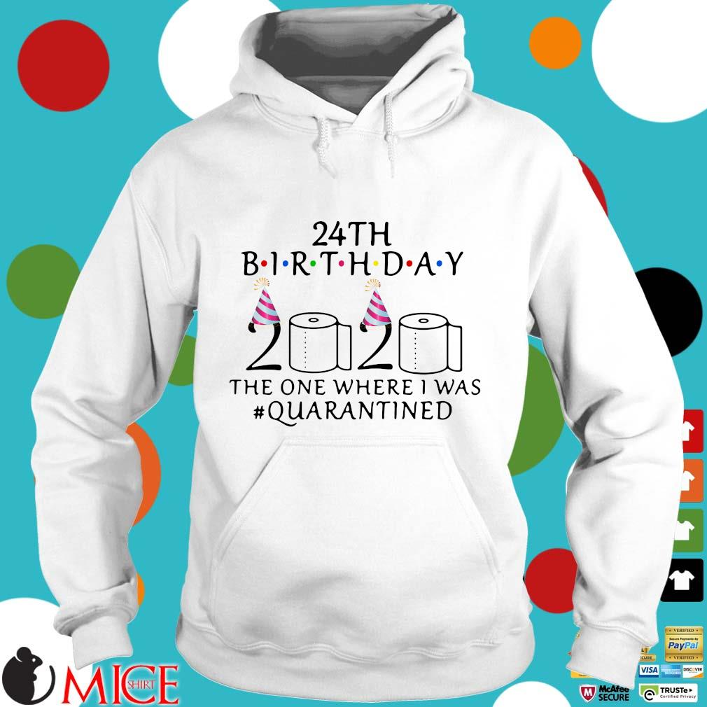 24th Birthday 2020 Toilet Paper The One Where I Was #quarantined Shirt t Hoodie