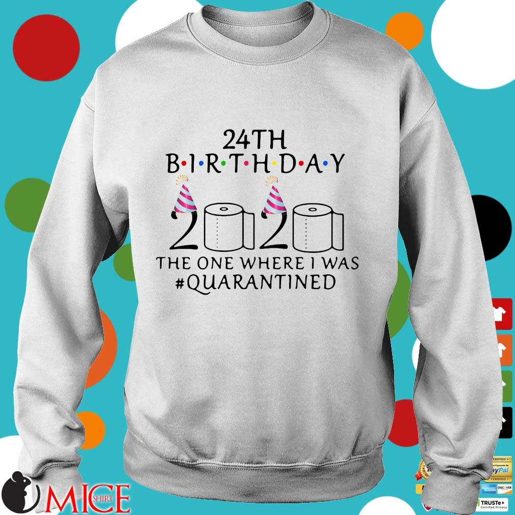 24th Birthday 2020 Toilet Paper The One Where I Was #quarantined Shirt t Sweater