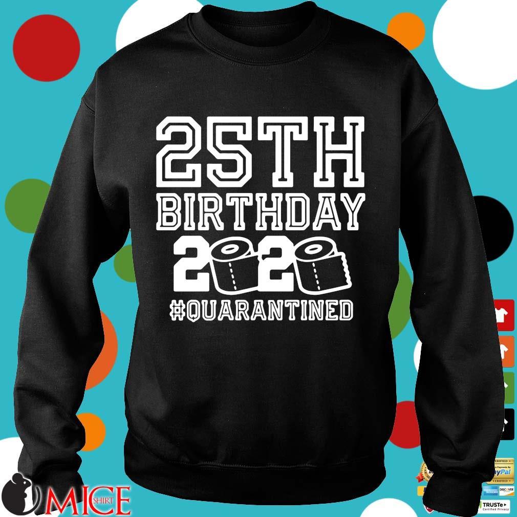 25th Birthday Shirt, Quarantine 25th Birthday Shirt, The One Where I Was Quarantined 2020 Shirt d Sweater