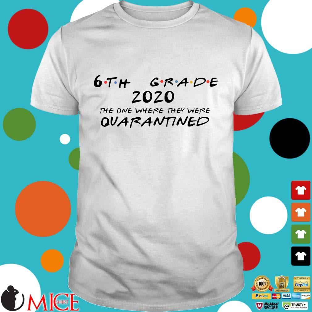 6th Grade 2020 The One Where They Were Quarantined Shirt