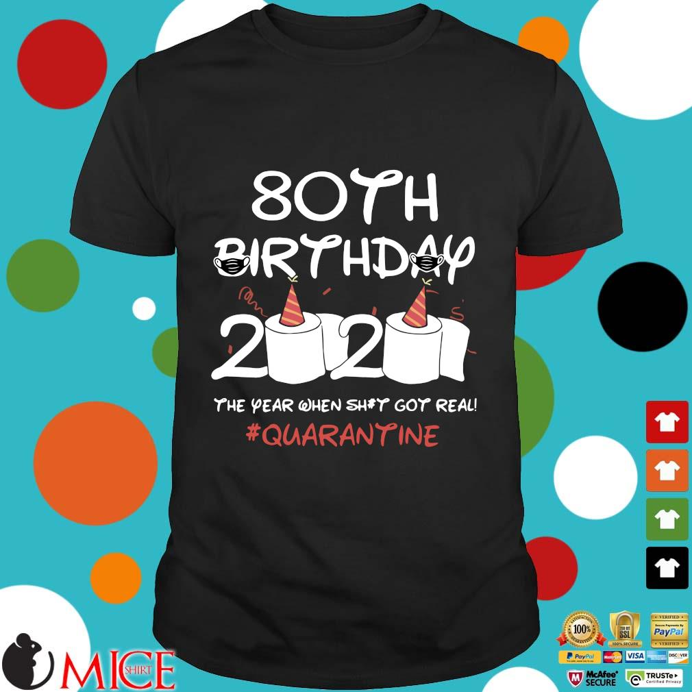 80th Birthday 2020 T-Shirt – The Year When Shit Got Real Quarantined Shirt Social Distancing Shirt