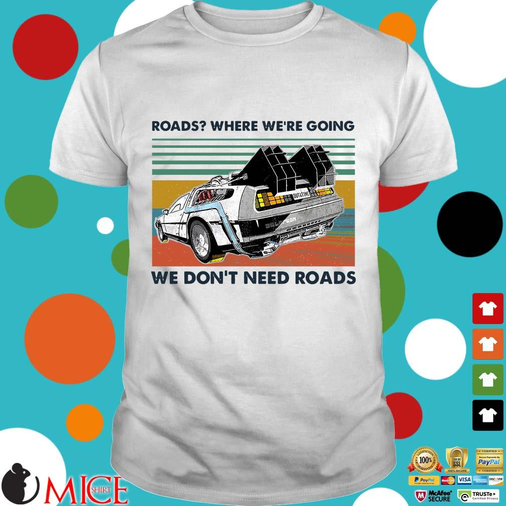 Road Where We're Going We Don't Need Roads Vintage Shirt