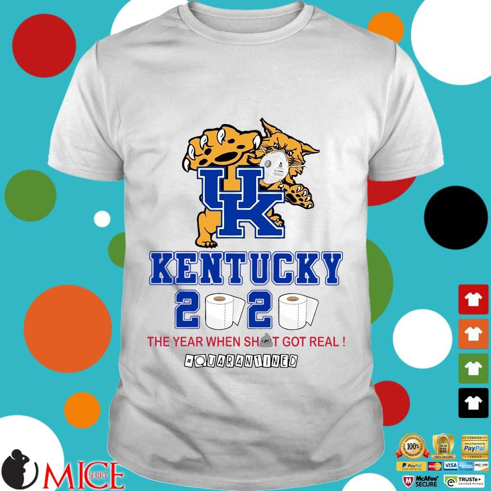 Uk Kentucky 2020 The Year When Shit Got Real Quarantined Tee Shirt