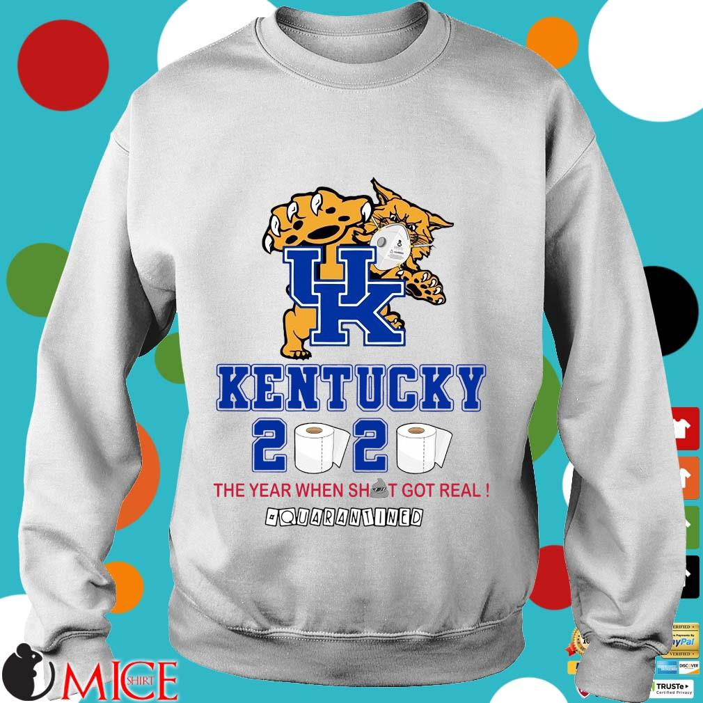 Uk Kentucky 2020 The Year When Shit Got Real Quarantined Tee Shirt t Sweater
