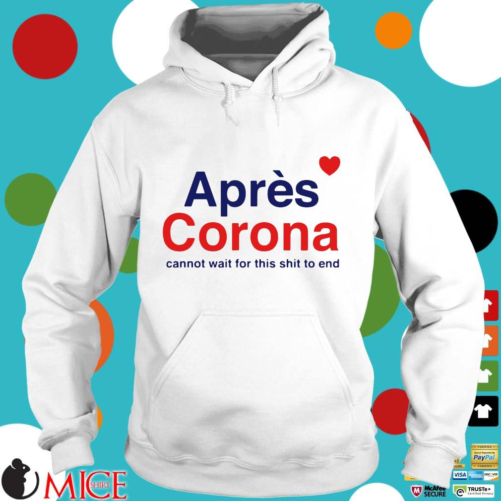 Apres Corona Cannot Wait For This Shit To End Shirt t Hoodie