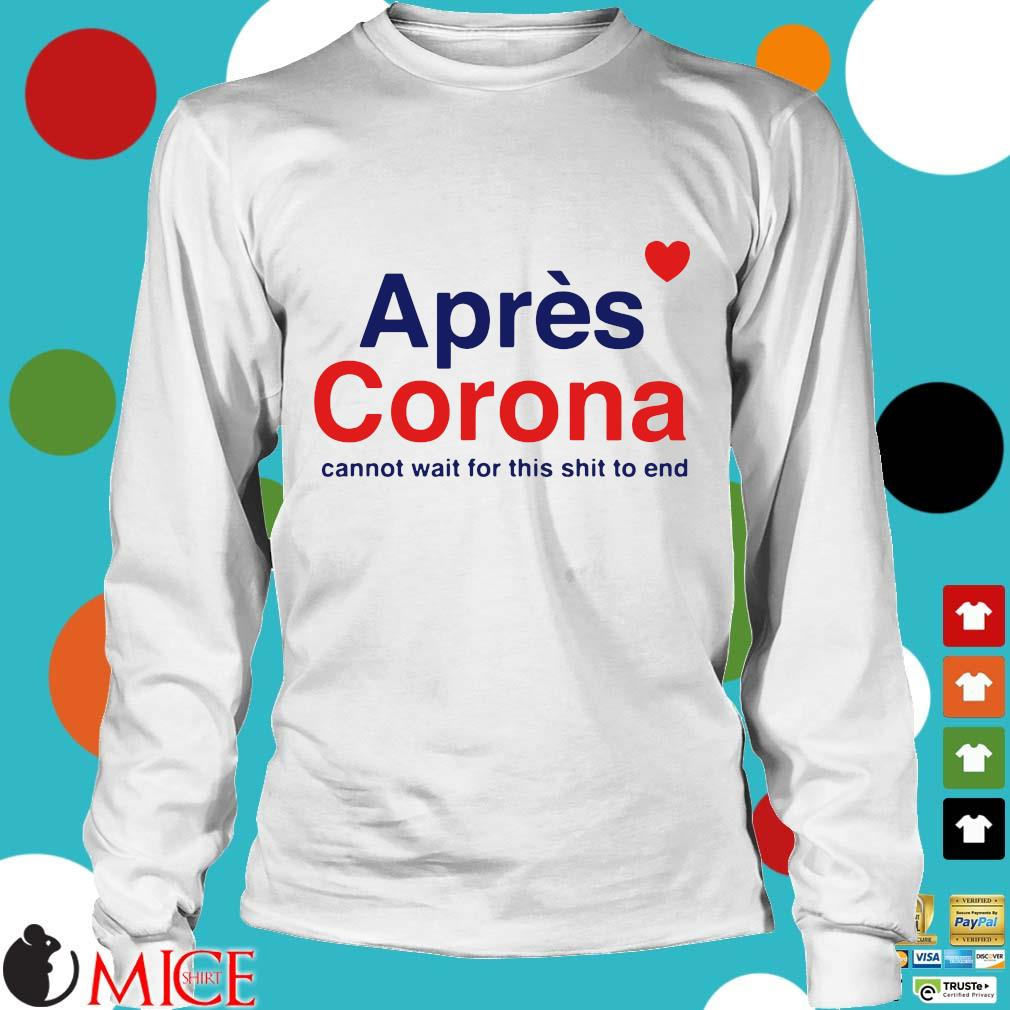 Apres Corona Cannot Wait For This Shit To End Shirt t Longsleeve