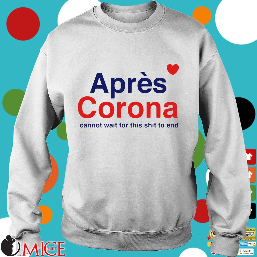 Apres Corona Cannot Wait For This Shit To End Shirt t Sweater