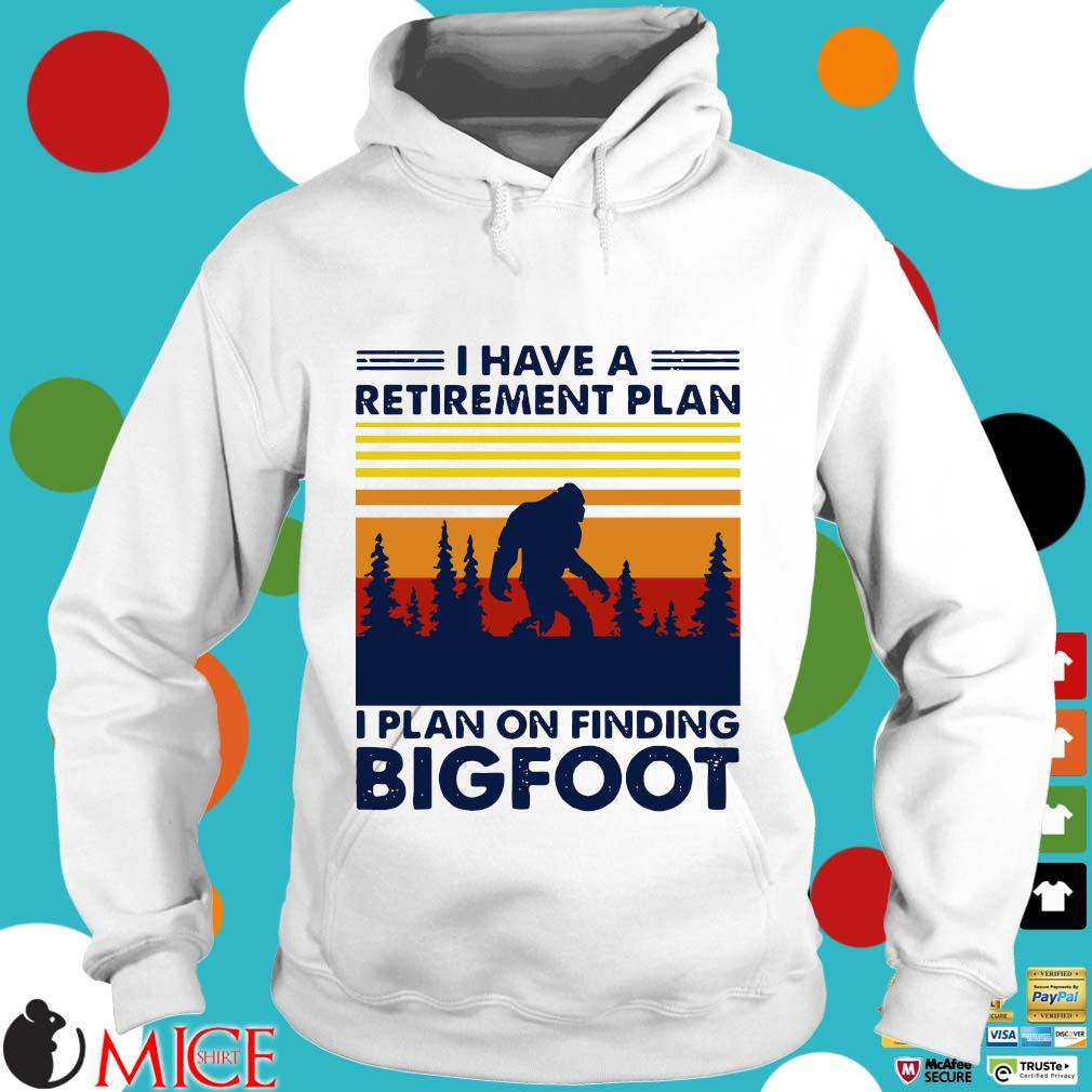 I Have A Retirement Plan I Plan On Finding Bigfood Vintage Shirt t Hoodie
