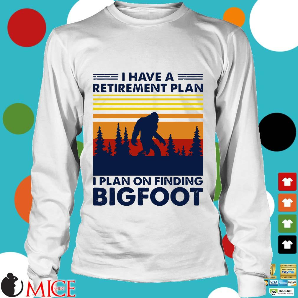 I Have A Retirement Plan I Plan On Finding Bigfood Vintage Shirt t Longsleeve