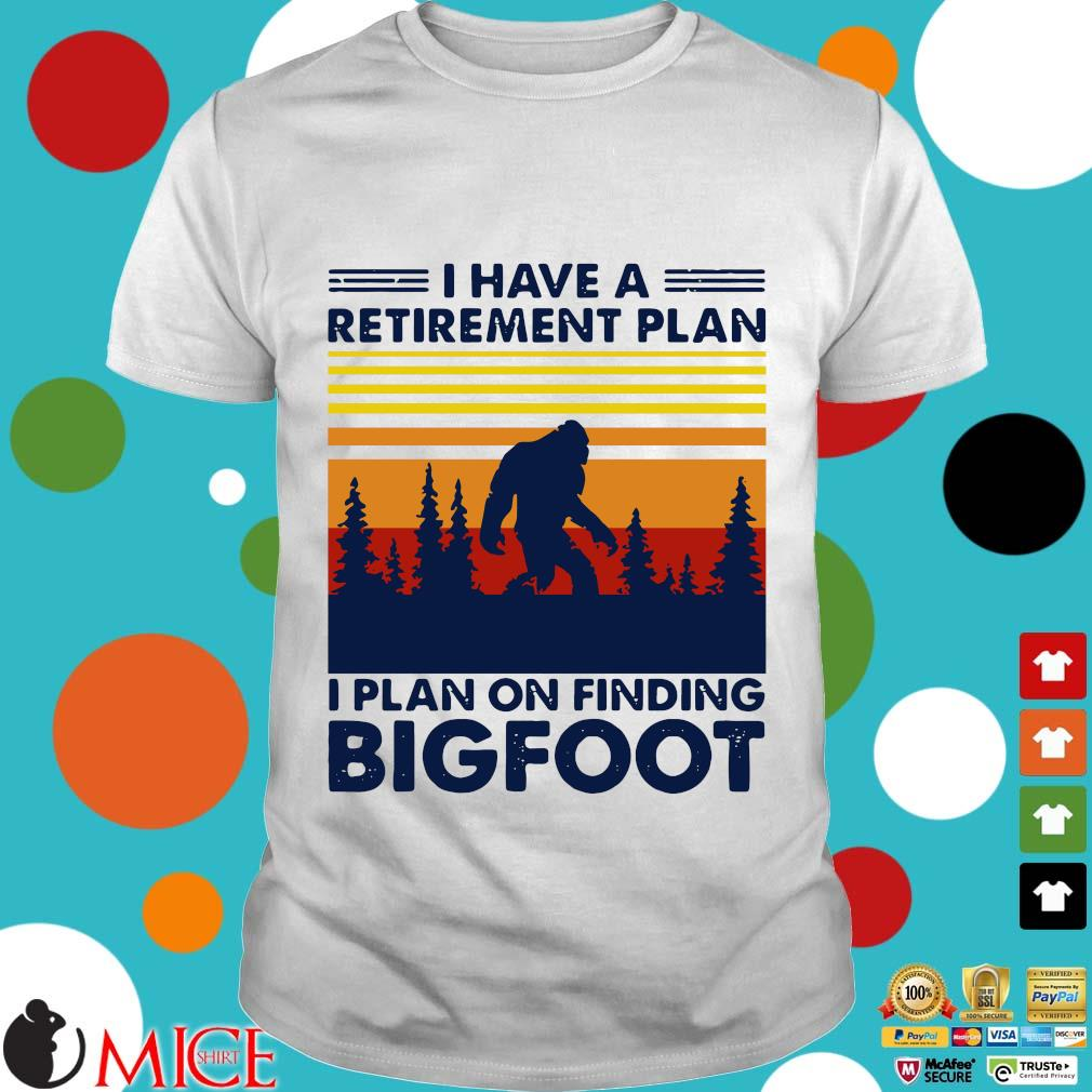I Have A Retirement Plan I Plan On Finding Bigfood Vintage Shirt