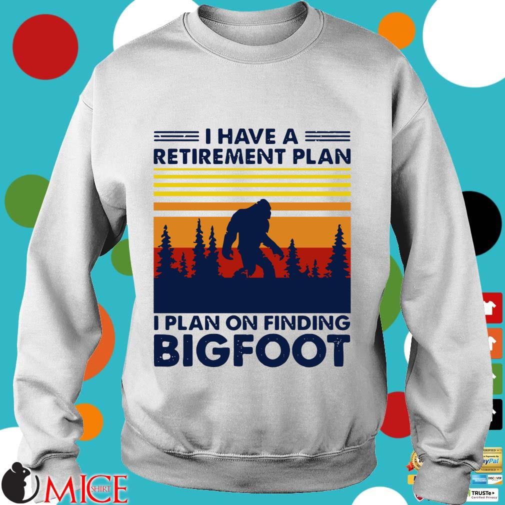 I Have A Retirement Plan I Plan On Finding Bigfood Vintage Shirt t Sweater