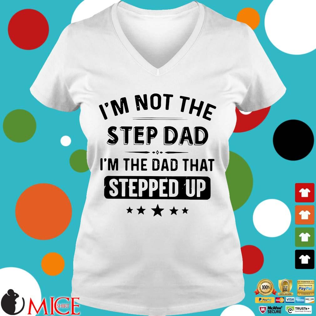 I'm Not The Stepdad I'm The Dad That Stepped Up Father's Day Shirt t Ladies V-Neck