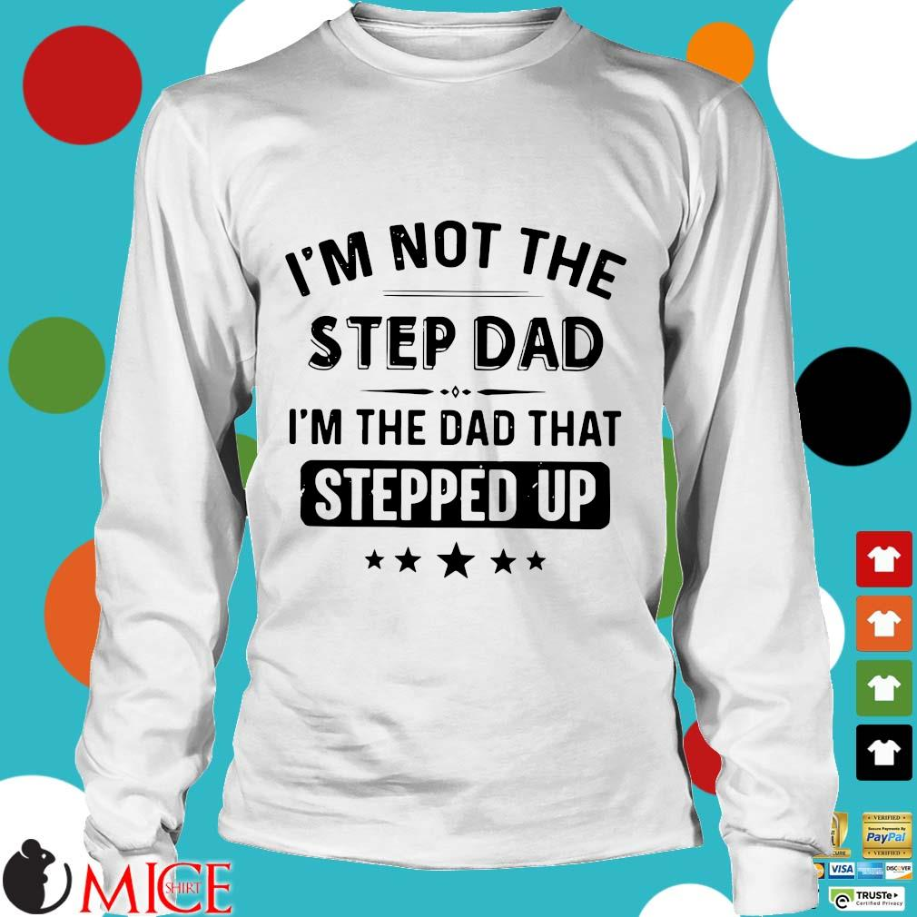 I'm Not The Stepdad I'm The Dad That Stepped Up Father's Day Shirt t Longsleeve